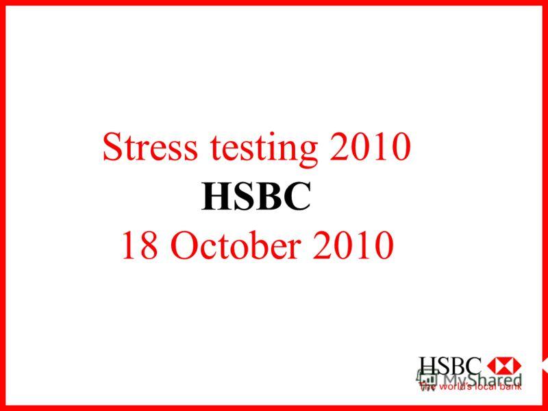 Stress testing 2010 HSBC 18 October 2010