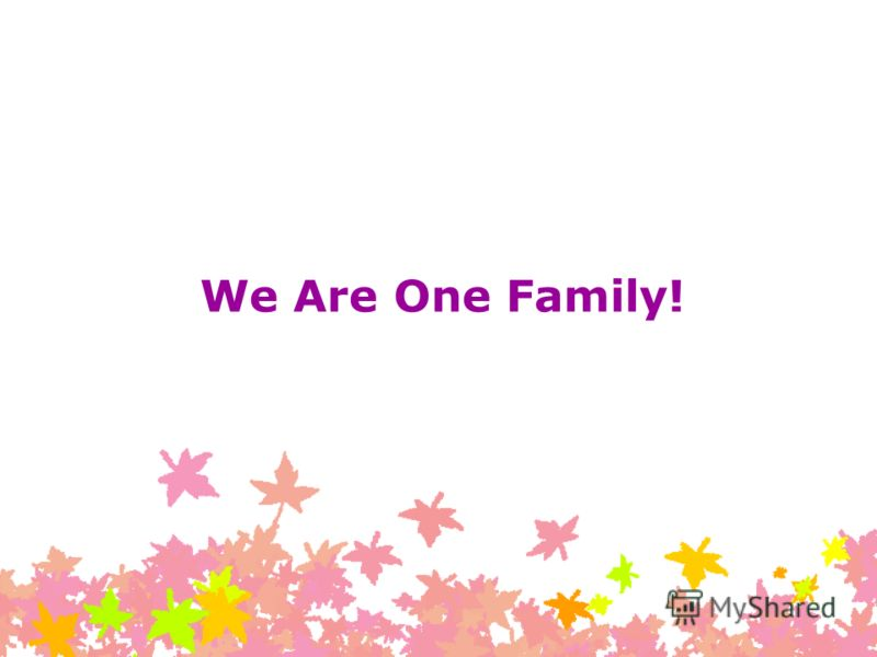 We Are One Family!