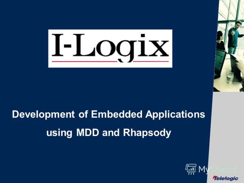 © Telelogic AB Development of Embedded Applications using MDD and Rhapsody