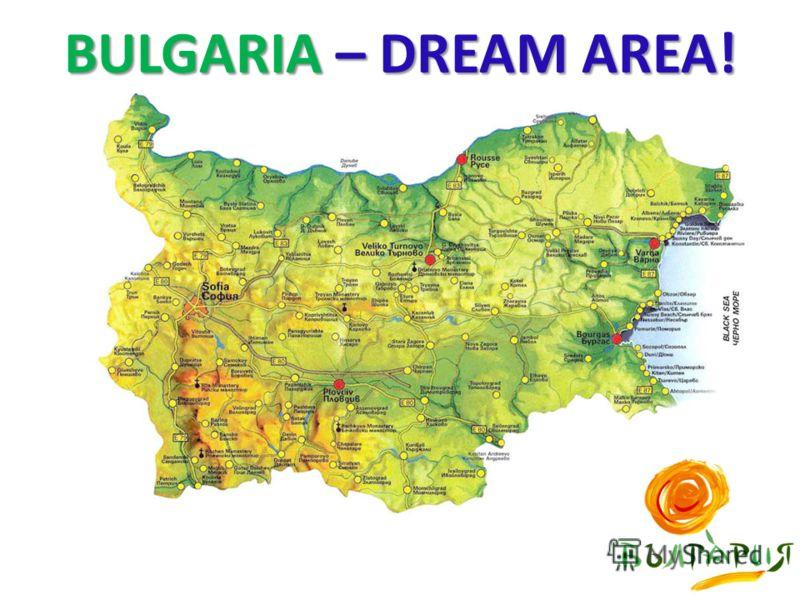 BULGARIA – DREAM AREA!