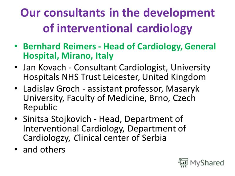 Our consultants in the development of interventional cardiology Bernhard Reimers - Head of Cardiology, General Hospital, Mirano, Italy Jan Kovach - Consultant Cardiologist, University Hospitals NHS Trust Leicester, United Kingdom Ladislav Groch - ass