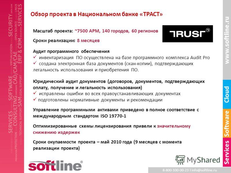 8-800-100-00-23 l info@softline.ru www.softline.ru Software Cloud Services Обзор проекта в Национальном банке «ТРАСТ» Масштаб проекта: ~7500 АРМ, 140 городов, 60 регионов Сроки реализации: 8 месяцев Аудит программного обеспечения инвентаризация ПО ос