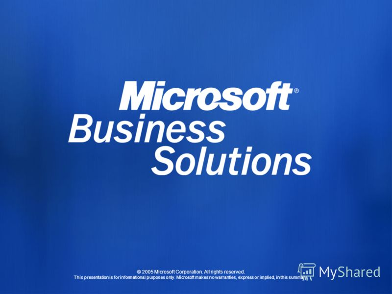 © 2005 Microsoft Corporation. All rights reserved. This presentation is for informational purposes only. Microsoft makes no warranties, express or implied, in this summary.