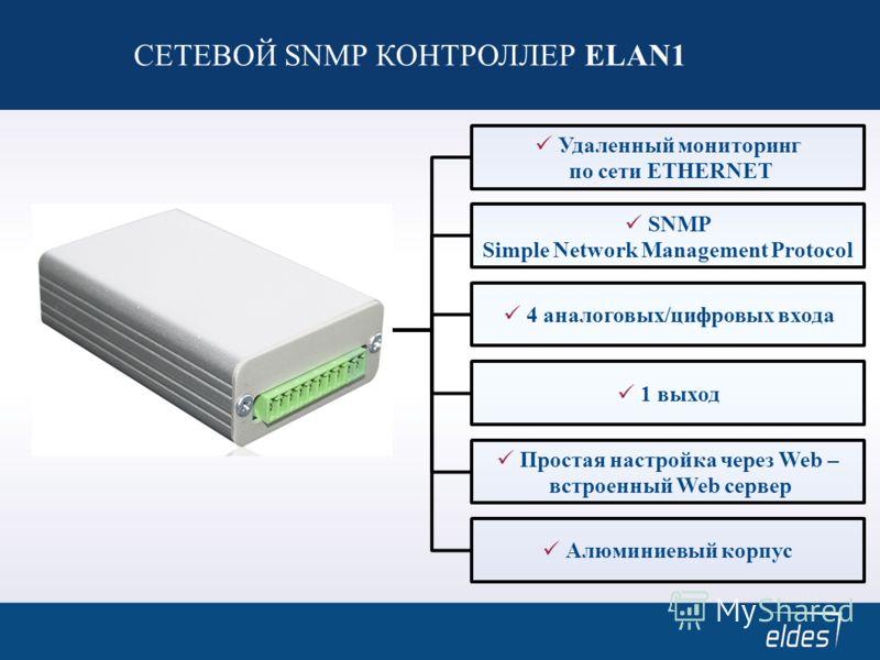 Простая настройка через Web – встроенный Web сервер Алюминиевый корпус 1 выход SNMP Simple Network Management Protocol 4 аналоговых/цифровых входа Удаленный мониторинг по сети ETHERNET СЕТЕВОЙ SNMP КОНТРОЛЛЕР ELAN1