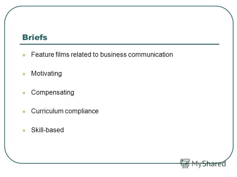 Briefs Feature films related to business communication Motivating Compensating Curriculum compliance Skill-based