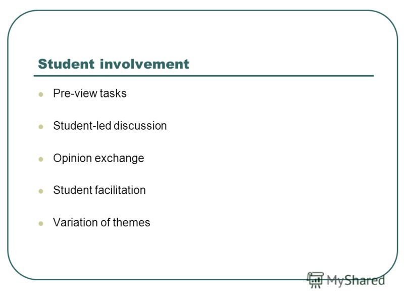 Student involvement Pre-view tasks Student-led discussion Opinion exchange Student facilitation Variation of themes
