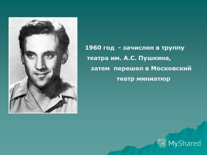 1960 год - зачислен в труппу театра им. А.С. Пушкина, затем перешел в Московский театр миниатюр
