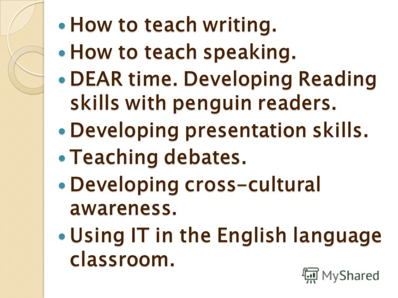 How to teach writing. How to teach writing. How to teach speaking. How to teach speaking. DEAR time. Developing Reading skills with penguin readers. DEAR time. Developing Reading skills with penguin readers. Developing presentation skills. Developing