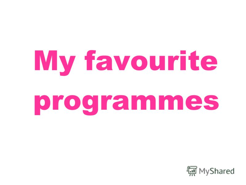 My favourite programmes