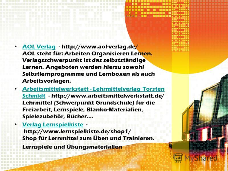 AOL Verlag - http://www.aol-verlag.de/ AOL steht für: Arbeiten Organisieren Lernen. Verlagsschwerpunkt ist das selbstständige Lernen. Angeboten werden hierzu sowohl Selbstlernprogramme und Lernboxen als auch Arbeitsvorlagen.AOL Verlag Arbeitsmittelwe