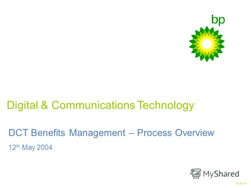 Digital & Communications Technology Slide 19 DCT Benefits Management – Process Overview 12 th May 2004