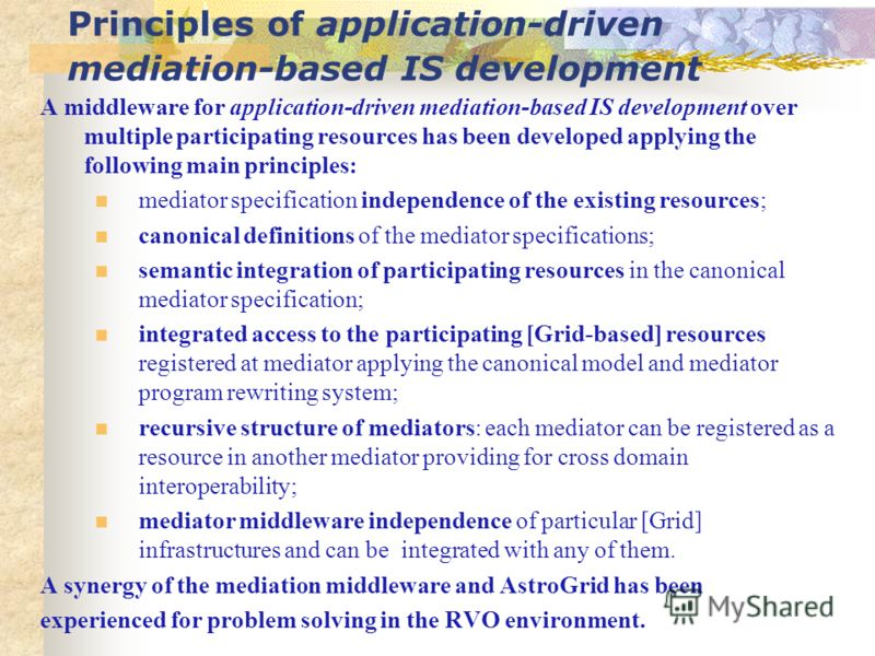 Principles of application-driven mediation-based IS development A middleware for application-driven mediation-based IS development over multiple participating resources has been developed applying the following main principles: mediator specification