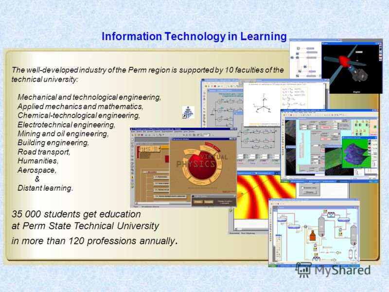 Information Technology in Learning The well-developed industry of the Perm region is supported by 10 faculties of the technical university: Mechanical and technological engineering, Applied mechanics and mathematics, Chemical-technological engineerin