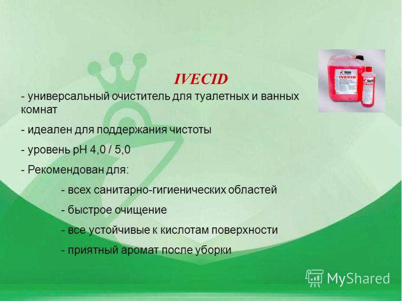 IVECID - универсальный очиститель для туалетных и ванных комнат - идеален для поддержания чистоты - уровень pH 4,0 / 5,0 - Рекомендован для: - всех санитарно-гигиенических областей - быстрое очищение - все устойчивые к кислотам поверхности - приятный