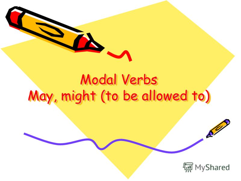 Modal Verbs May, might (to be allowed to)