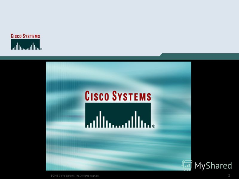 2 © 2005 Cisco Systems, Inc. All rights reserved.