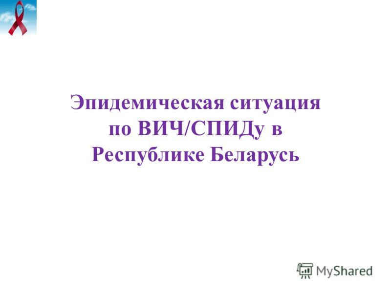 Эпидемическая ситуация по ВИЧ/СПИДу в Республике Беларусь