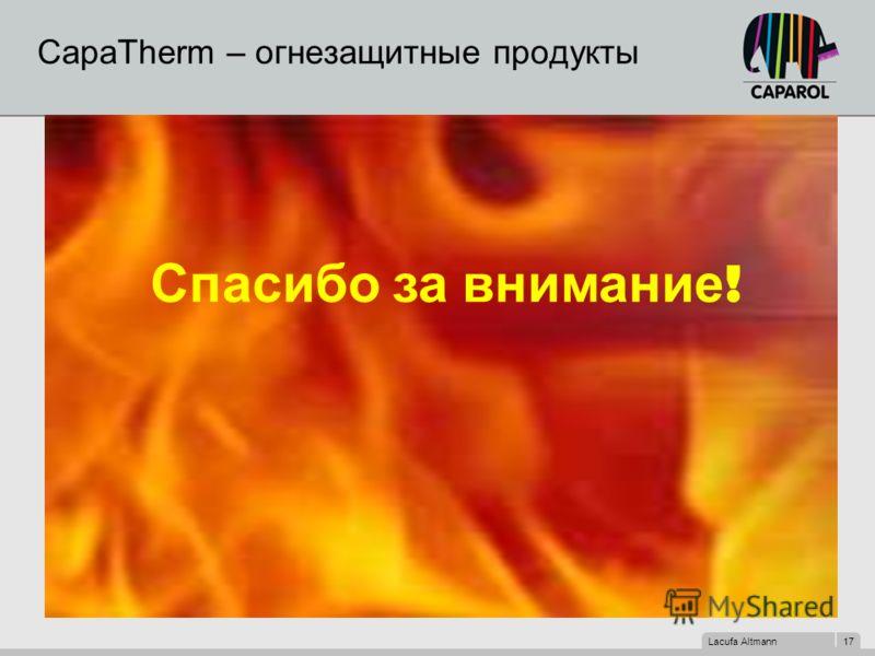 Lacufa Altmann 17 CapaTherm – огнезащитные продукты Спасибо за внимание !
