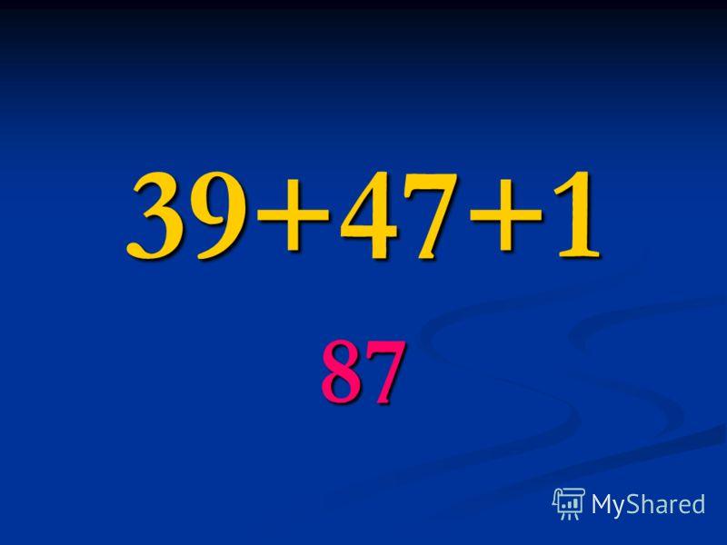 39+47+1 87