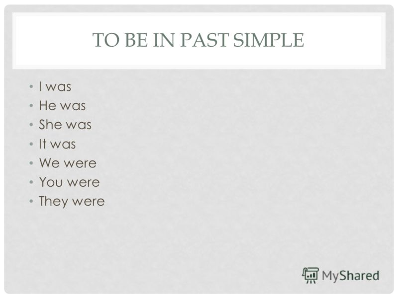 TO BE IN PAST SIMPLE I was He was She was It was We were You were They were