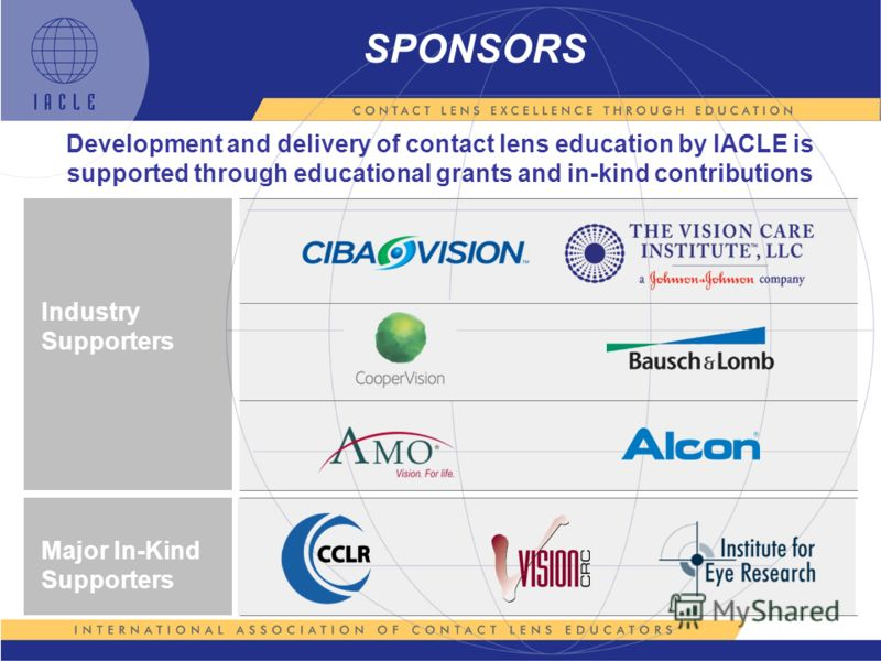 SPONSORS Development and delivery of contact lens education by IACLE is supported through educational grants and in-kind contributions Major In-Kind Supporters Industry Supporters