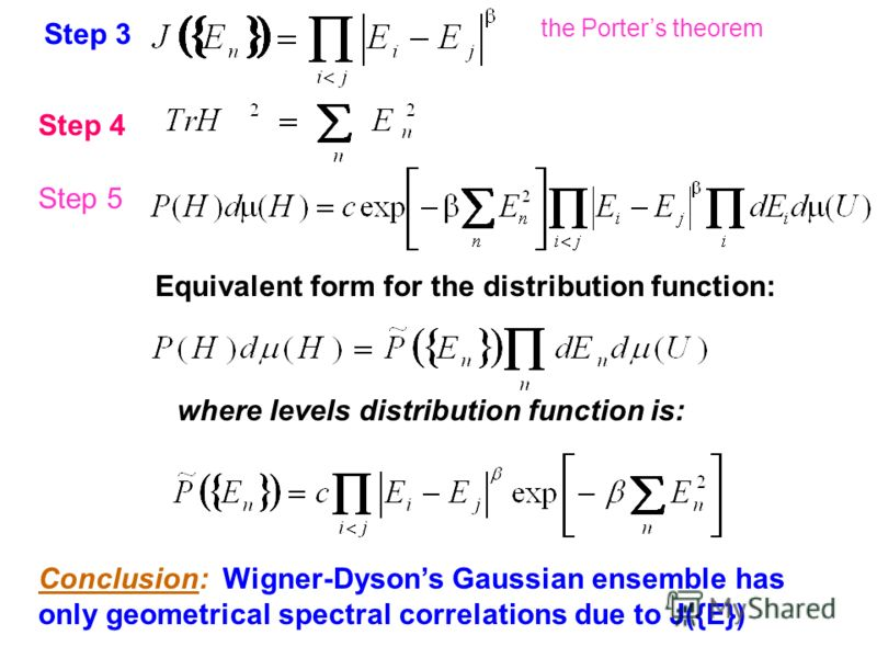 Step 3 Step 4 Step 5 where levels distribution function is: Equivalent form for the distribution function: Conclusion: Wigner-Dysons Gaussian ensemble has only geometrical spectral correlations due to J({E}) the Porters theorem