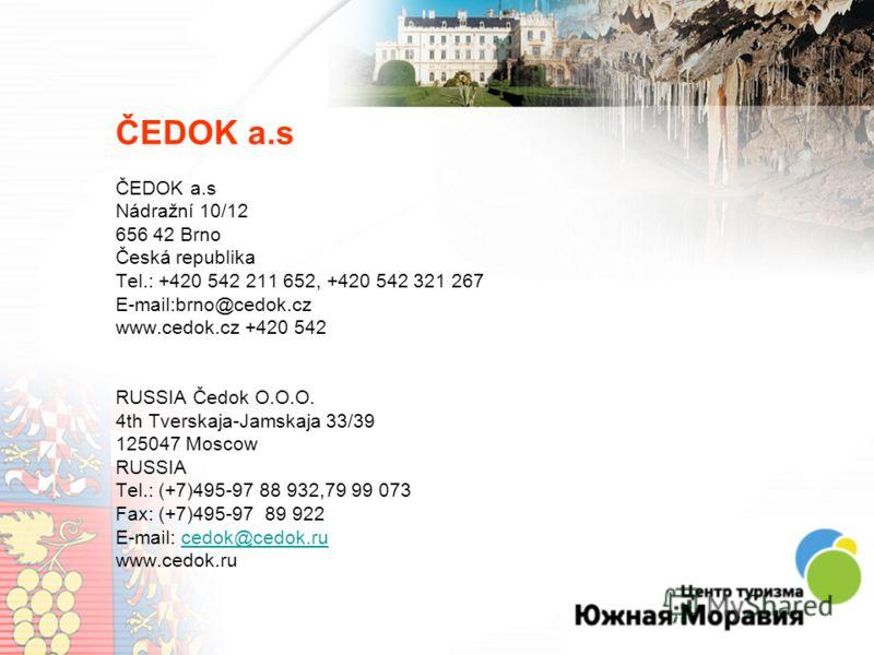 ČEDOK a.s Nádražní 10/12 656 42 Brno Česká republika Tel.: +420 542 211 652, +420 542 321 267 E-mail:brno@cedok.cz www.cedok.cz +420 542 RUSSIA Čedok O.O.O. 4th Tverskaja-Jamskaja 33/39 125047 Moscow RUSSIA Tel.: (+7)495-97 88 932,79 99 073 Fax: (+7)