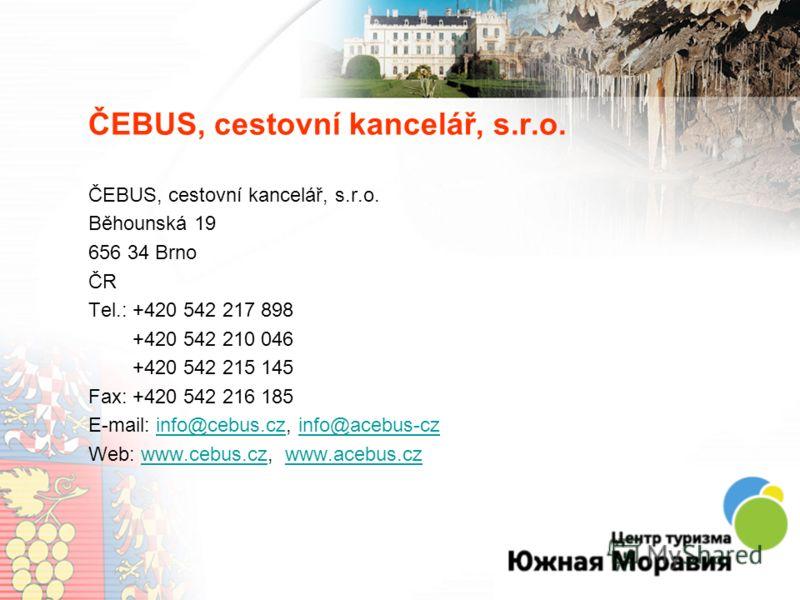 ČEBUS, cestovní kancelář, s.r.o. Běhounská 19 656 34 Brno ČR Tel.: +420 542 217 898 +420 542 210 046 +420 542 215 145 Fax: +420 542 216 185 E-mail: info@cebus.cz, info@acebus-czinfo@cebus.czinfo@acebus-cz Web: www.cebus.cz, www.acebus.czwww.cebus.czw