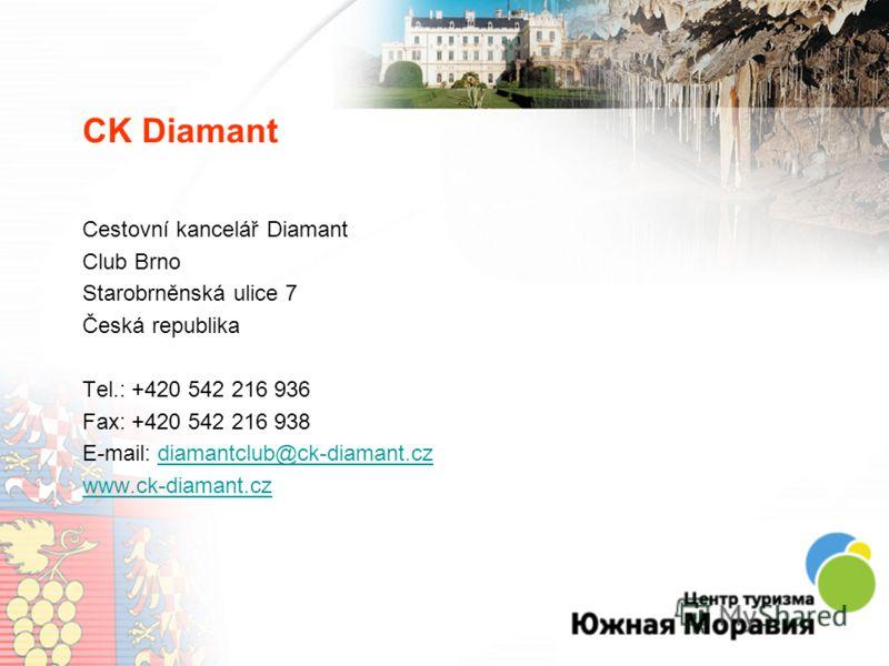 CK Diamant Cestovní kancelář Diamant Club Brno Starobrněnská ulice 7 Česká republika Tel.: +420 542 216 936 Fax: +420 542 216 938 E-mail: diamantclub@ck-diamant.czdiamantclub@ck-diamant.cz www.ck-diamant.cz
