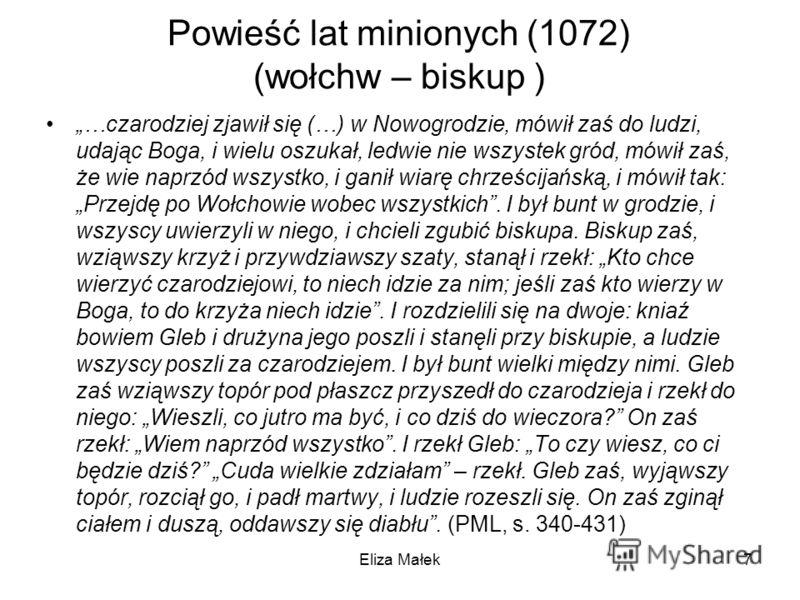 Powieść lat minionych (1072) (wołchw – biskup ) …czarodziej zjawił się (…) w Nowogrodzie, mówił zaś do ludzi, udając Boga, i wielu oszukał, ledwie nie wszystek gród, mówił zaś, że wie naprzód wszystko, i ganił wiarę chrześcijańską, i mówił tak: Przej