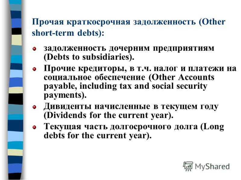 Прочая краткосрочная задолженность (Other short-term debts): задолженность дочерним предприятиям (Debts to subsidiaries). Прочие кредиторы, в т.ч. налог и платежи на социальное обеспечение (Other Accounts payable, including tax and social security pa
