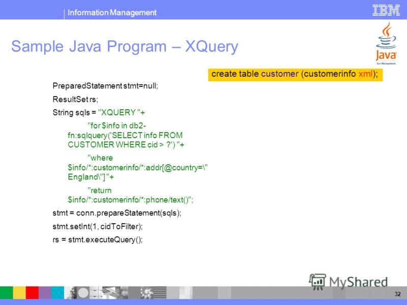 Information Management 32 Sample Java Program – XQuery PreparedStatement stmt=null; ResultSet rs; String sqls =