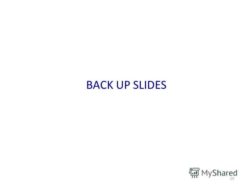 29 BACK UP SLIDES