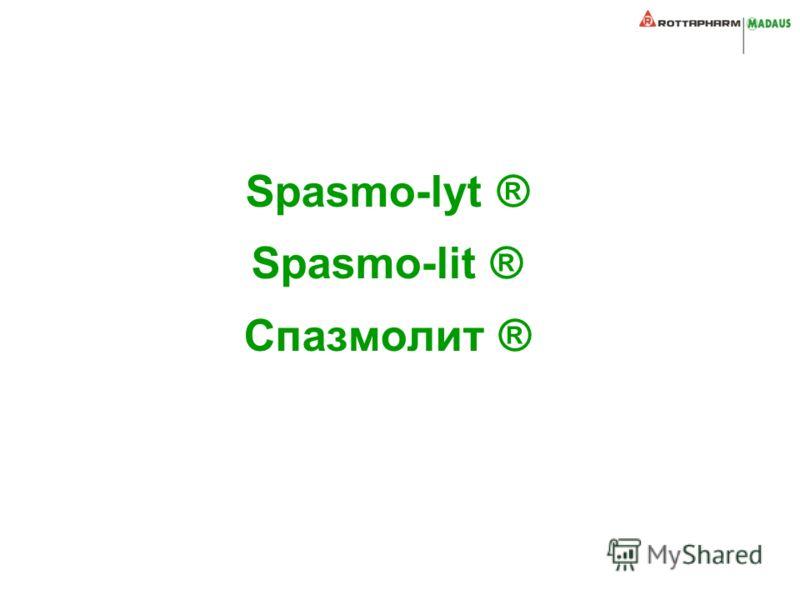 Spasmo-lyt ® Spasmo-lit ® Спазмолит ®