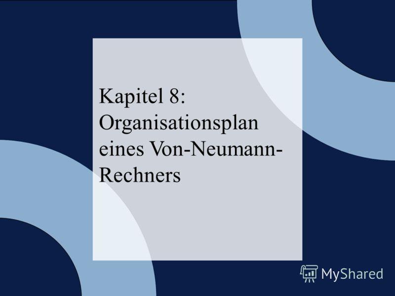 © 2006 W. Oberschelp, G. Vossen Rechneraufbau & Rechnerstrukturen, Folie 8.2 Kapitel 8: Organisationsplan eines Von-Neumann- Rechners