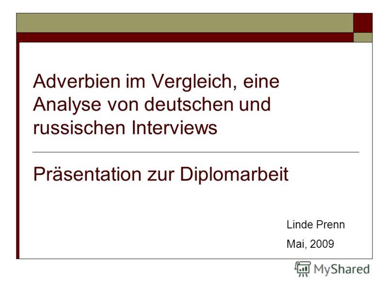 Adverbien im Vergleich, eine Analyse von deutschen und russischen Interviews Präsentation zur Diplomarbeit Linde Prenn Mai, 2009