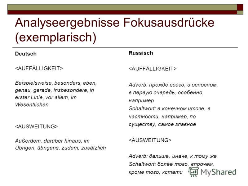 Analyseergebnisse Fokusausdrücke (exemplarisch) Deutsch Beispielsweise, besonders, eben, genau, gerade, insbesondere, in erster Linie, vor allem, im Wesentlichen Außerdem, darüber hinaus, im Übrigen, übrigens, zudem, zusätzlich Russisch Adverb: прежд