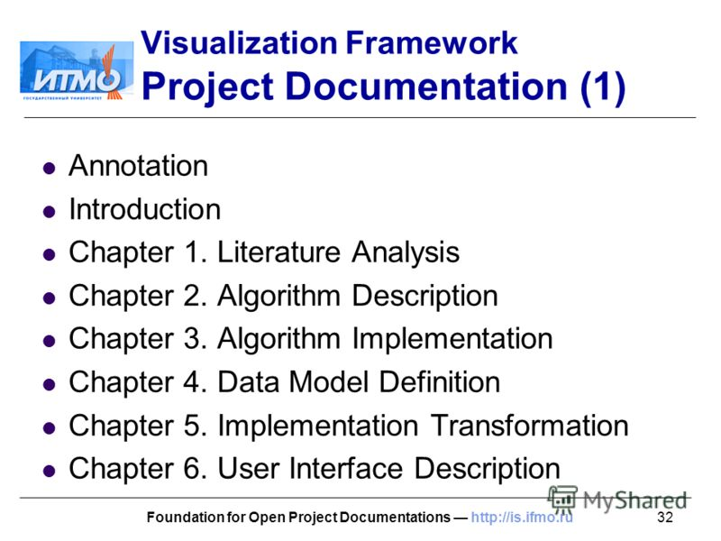32Foundation for Open Project Documentations http://is.ifmo.ru Visualization Framework Project Documentation (1) Annotation Introduction Chapter 1. Literature Analysis Chapter 2. Algorithm Description Chapter 3. Algorithm Implementation Chapter 4. Da