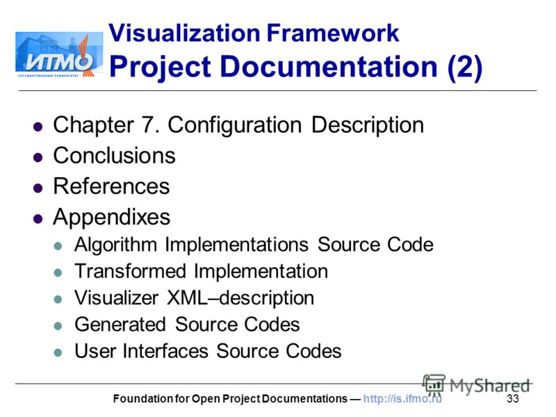 33Foundation for Open Project Documentations http://is.ifmo.ru Visualization Framework Project Documentation (2) Chapter 7. Configuration Description Conclusions References Appendixes Algorithm Implementations Source Code Transformed Implementation V
