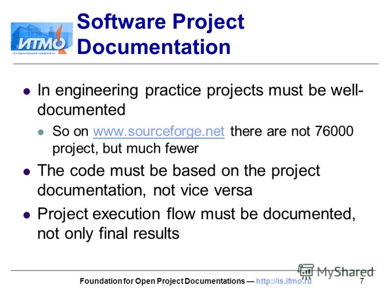 7Foundation for Open Project Documentations http://is.ifmo.ru Software Project Documentation In engineering practice projects must be well- documented So on www.sourceforge.net there are not 76000 project, but much fewerwww.sourceforge.net The code m