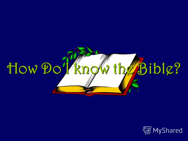How Do I know the Bible?
