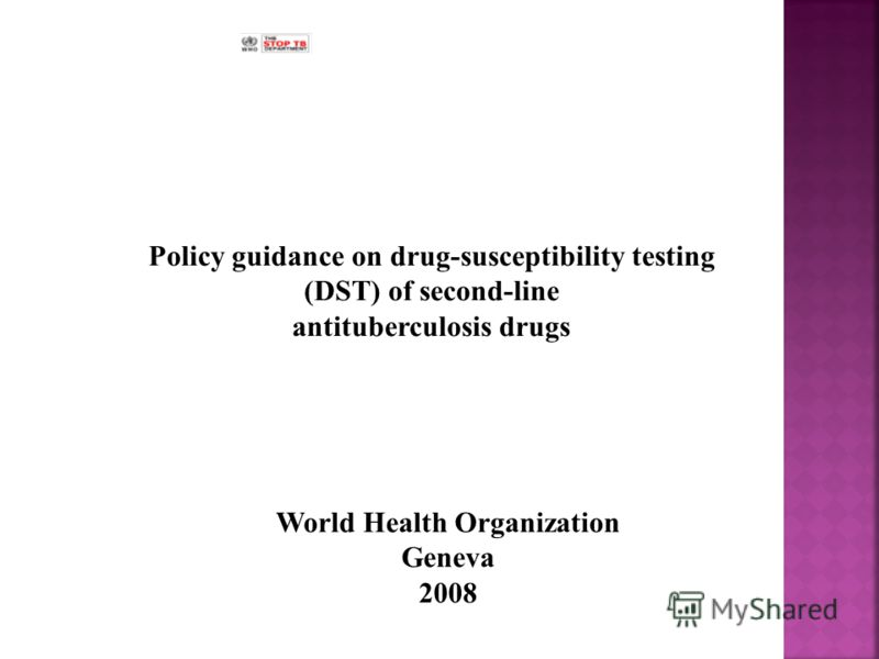 Policy guidance on drug-susceptibility testing (DST) of second-line antituberculosis drugs World Health Organization Geneva 2008