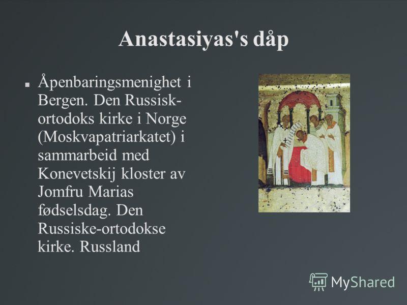 Anastasiyas's dåp Åpenbaringsmenighet i Bergen. Den Russisk- ortodoks kirke i Norge (Moskvapatriarkatet) i sammarbeid med Konevetskij kloster av Jomfru Marias fødselsdag. Den Russiske-ortodokse kirke. Russland