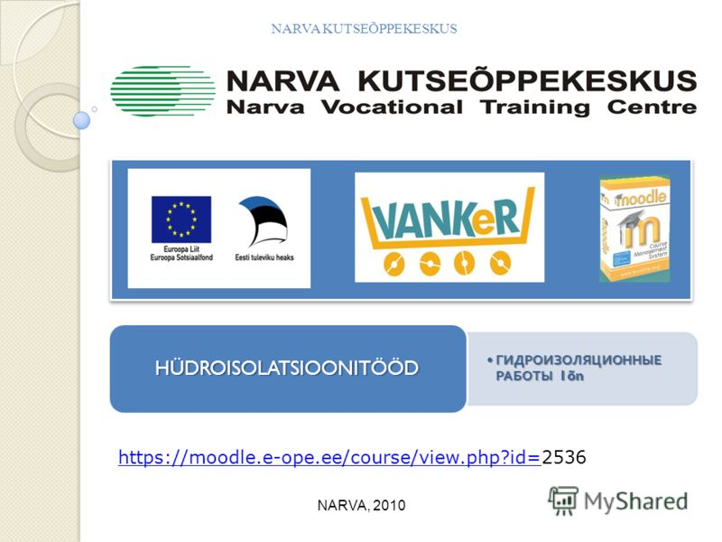 NARVA KUTSEÕPPEKESKUS NARVA, 2010 https://moodle.e-ope.ee/course/view.php?id=https://moodle.e-ope.ee/course/view.php?id=2536