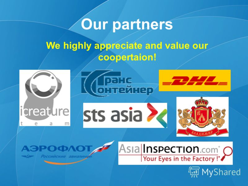Our partners We highly appreciate and value our coopertaion!