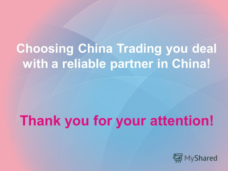 Choosing China Trading you deal with a reliable partner in China! Thank you for your attention!