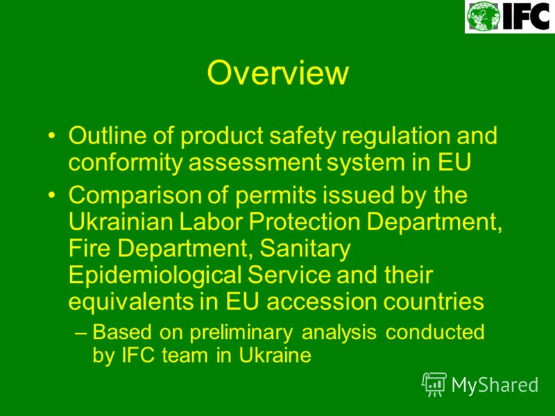Overview Outline of product safety regulation and conformity assessment system in EU Comparison of permits issued by the Ukrainian Labor Protection Department, Fire Department, Sanitary Epidemiological Service and their equivalents in EU accession co