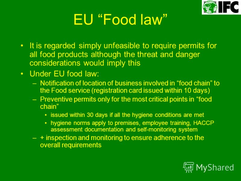 EU Food law It is regarded simply unfeasible to require permits for all food products although the threat and danger considerations would imply this Under EU food law: –Notification of location of business involved in food chain to the Food service (