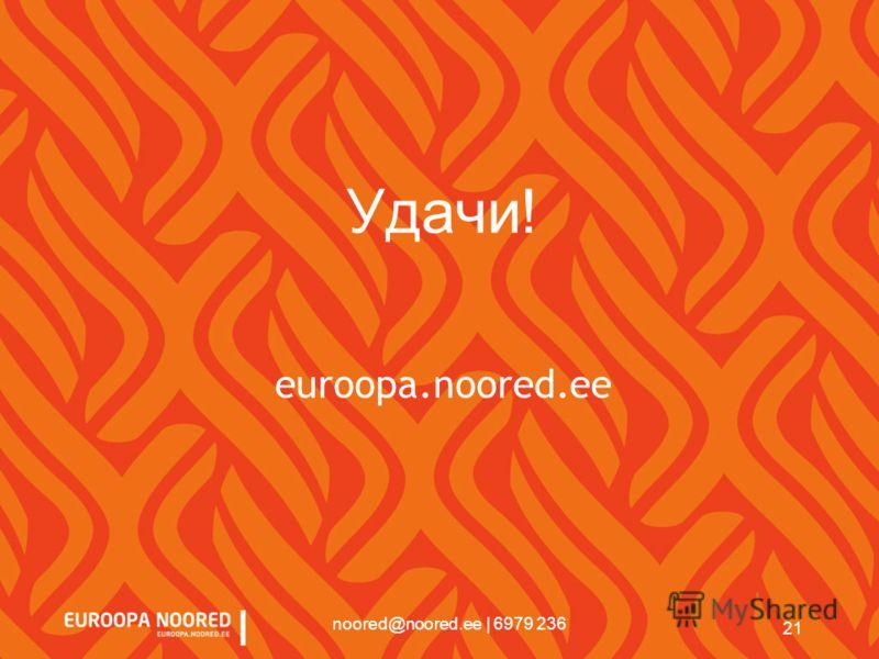 21 noored@noored.ee | 6979 236 Удачи! euroopa.noored.ee