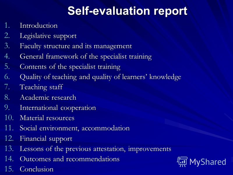 Self-evaluation report 1. Introduction 2. Legislative support 3. Faculty structure and its management 4. General framework of the specialist training 5. Contents of the specialist training 6. Quality of teaching and quality of learners knowledge 7. T